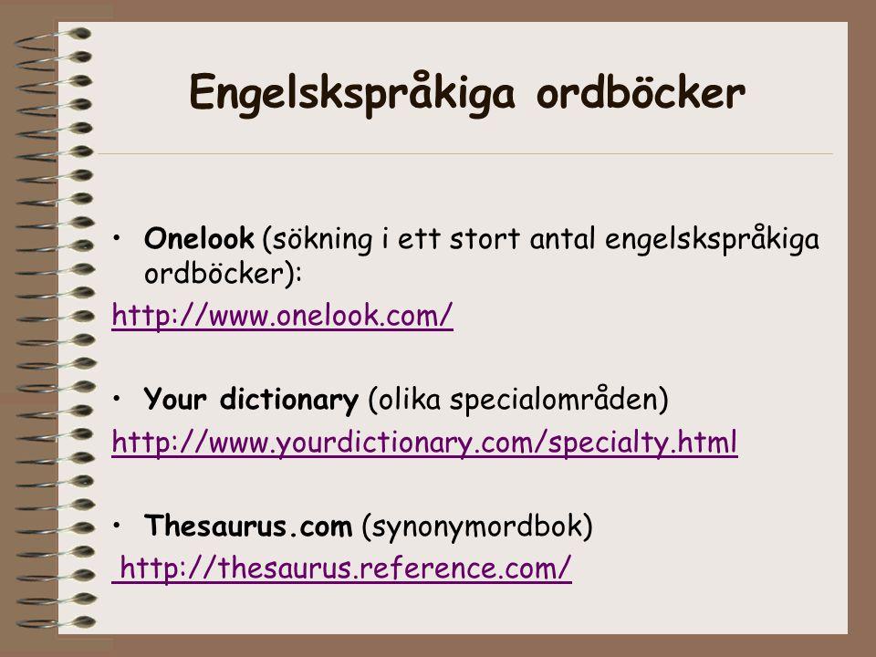 Engelskspråkiga ordböcker Onelook (sökning i ett stort antal engelskspråkiga ordböcker): http://www.onelook.com/ Your dictionary (olika specialområden) http://www.yourdictionary.com/specialty.html Thesaurus.com (synonymordbok) http://thesaurus.reference.com/