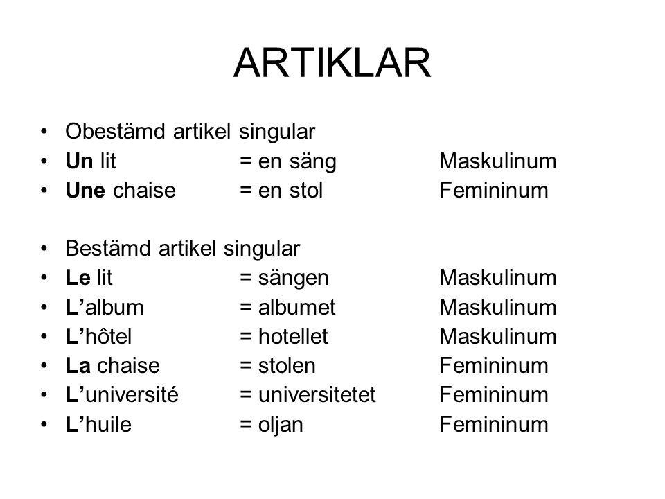 ARTIKLAR Obestämd artikel singular Un lit = en sängMaskulinum Une chaise= en stolFemininum Bestämd artikel singular Le lit= sängenMaskulinum L'album=