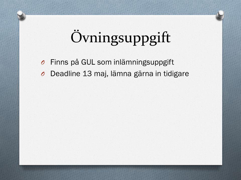 Övningsuppgift O Finns på GUL som inlämningsuppgift O Deadline 13 maj, lämna gärna in tidigare
