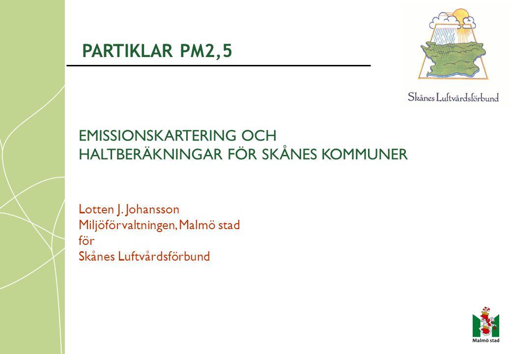 EMISSIONSKARTERING OCH HALTBERÄKNINGAR FÖR SKÅNES KOMMUNER Lotten J. Johansson Miljöförvaltningen, Malmö stad för Skånes Luftvårdsförbund PARTIKLAR PM