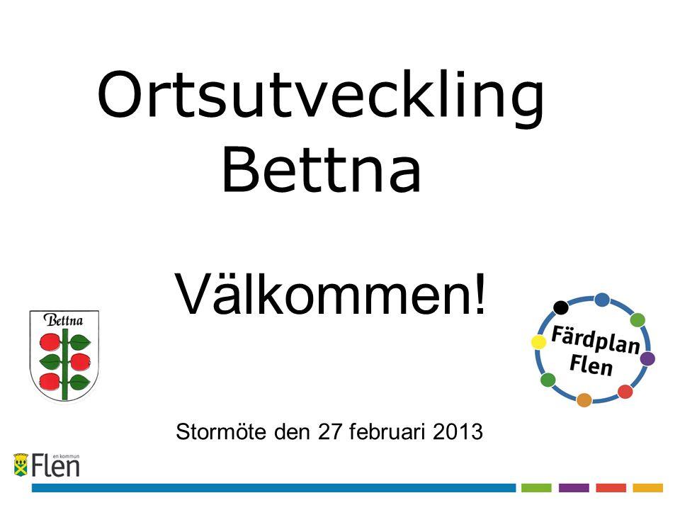 Ortsutveckling Bettna Stormöte den 27 februari 2013 Välkommen!
