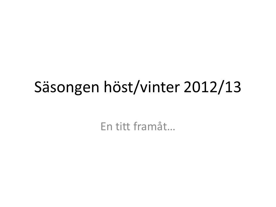 Säsongen höst/vinter 2012/13 En titt framåt…