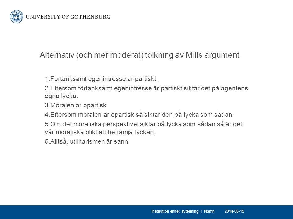 Alternativ (och mer moderat) tolkning av Mills argument 1.Förtänksamt egenintresse är partiskt. 2.Eftersom förtänksamt egenintresse är partiskt siktar