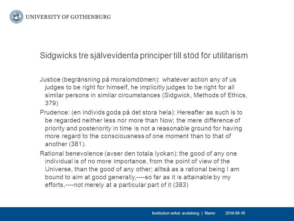 Sidgwicks tre självevidenta principer till stöd för utilitarism Justice (begränsning på moralomdömen): whatever action any of us judges to be right fo