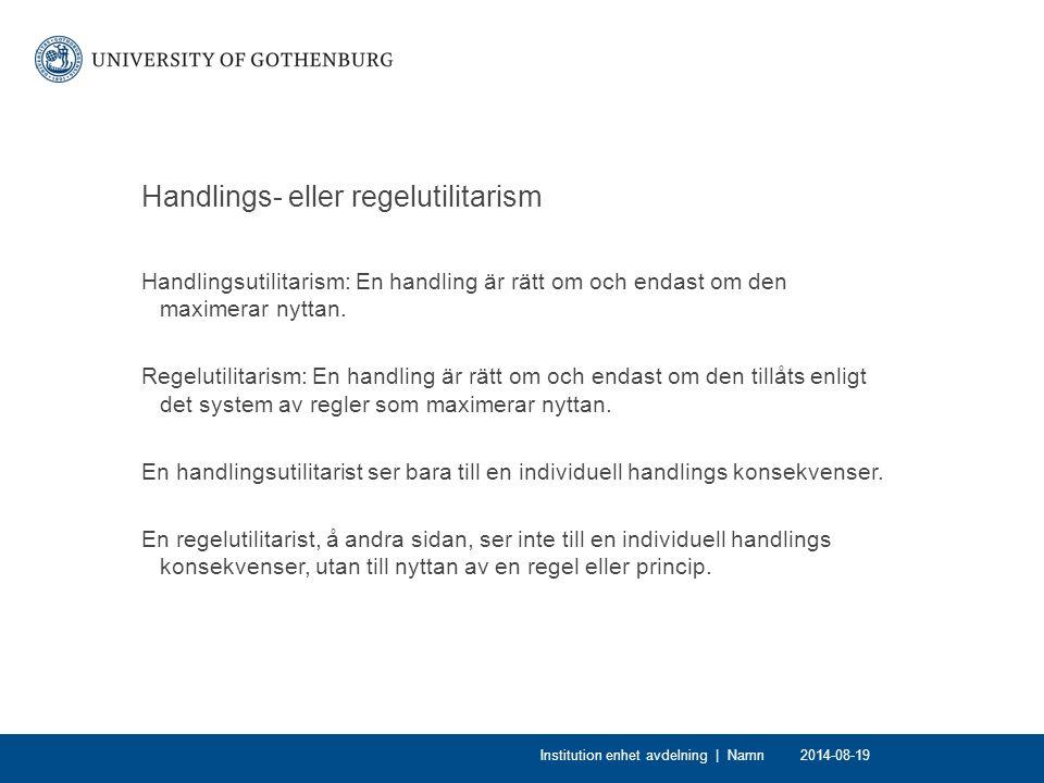 Handlings- eller regelutilitarism Handlingsutilitarism: En handling är rätt om och endast om den maximerar nyttan. Regelutilitarism: En handling är rä