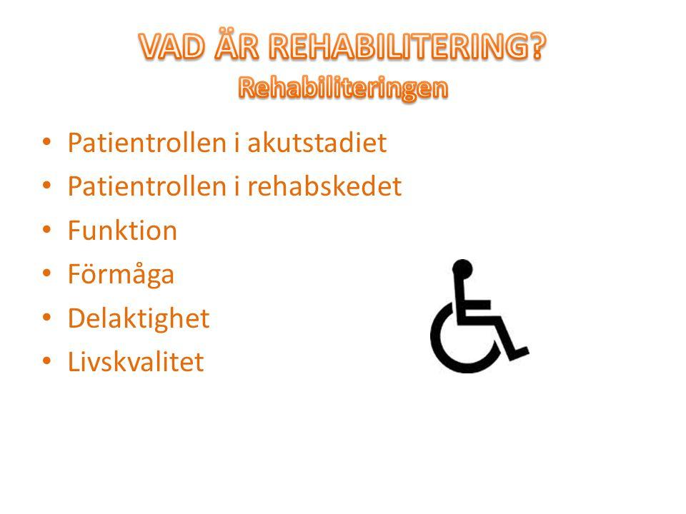 Patientrollen i akutstadiet Patientrollen i rehabskedet Funktion Förmåga Delaktighet Livskvalitet