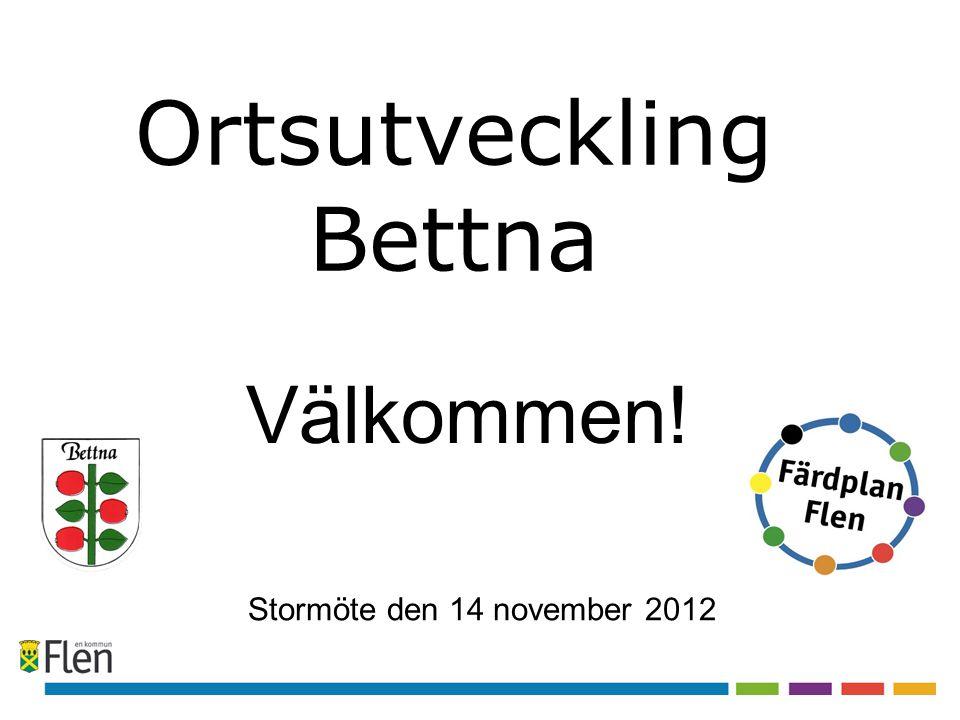 Ortsutveckling Bettna Stormöte den 14 november 2012 Välkommen!