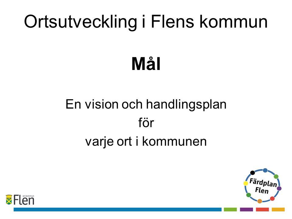 Ortsutveckling i Flens kommun Mål En vision och handlingsplan för varje ort i kommunen