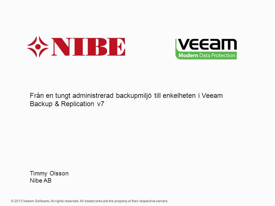 Från en tungt administrerad backupmiljö till enkelheten i Veeam Backup & Replication v7 Timmy Olsson Nibe AB
