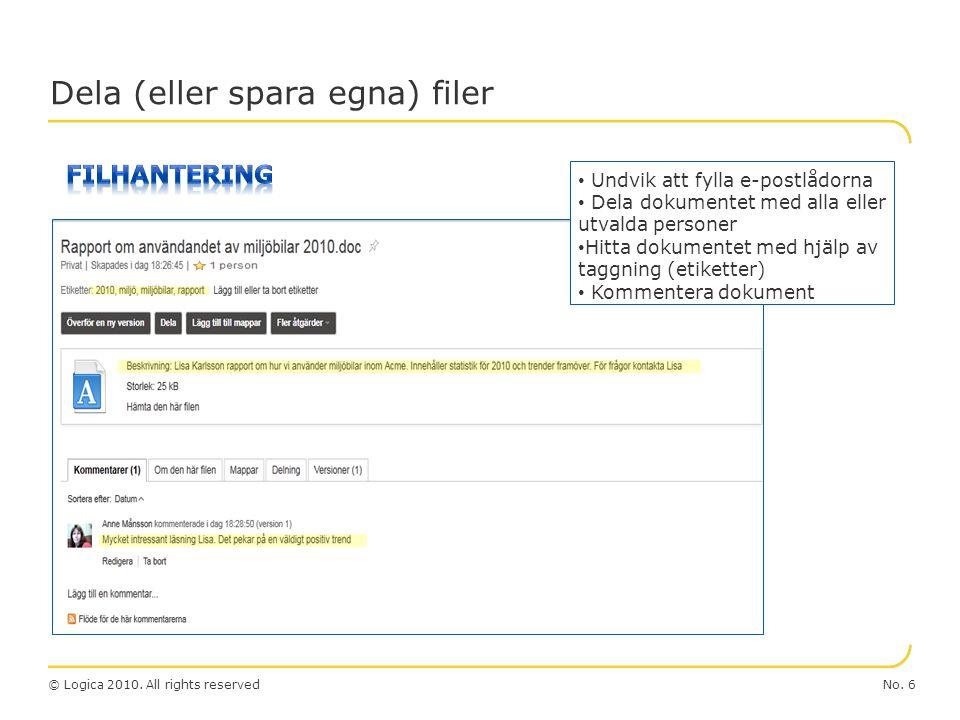 No. 6© Logica 2010. All rights reserved Dela (eller spara egna) filer Undvik att fylla e-postlådorna Dela dokumentet med alla eller utvalda personer H