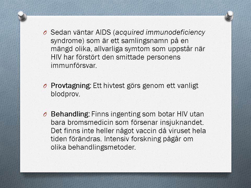 O Sedan väntar AIDS (acquired immunodeficiency syndrome) som är ett samlingsnamn på en mängd olika, allvarliga symtom som uppstår när HIV har förstört