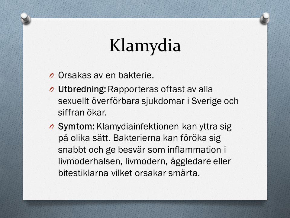 Klamydia O Orsakas av en bakterie. O Utbredning: Rapporteras oftast av alla sexuellt överförbara sjukdomar i Sverige och siffran ökar. O Symtom: Klamy