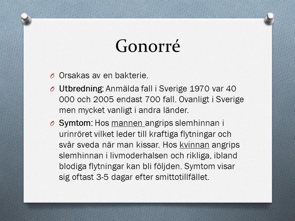 Gonorré O Orsakas av en bakterie. O Utbredning: Anmälda fall i Sverige 1970 var 40 000 och 2005 endast 700 fall. Ovanligt i Sverige men mycket vanligt