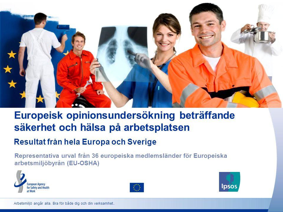 Arbetsmiljö angår alla. Bra för både dig och din verksamhet.. Europeisk opinionsundersökning beträffande säkerhet och hälsa på arbetsplatsen Represent
