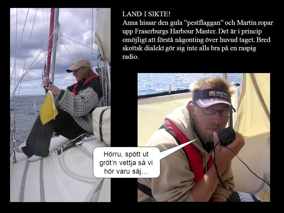 """LAND I SIKTE! Anna hissar den gula """"pestflaggan"""" och Martin ropar upp Fraserburgs Harbour Master. Det är i princip omöjligt att förstå någonting över"""