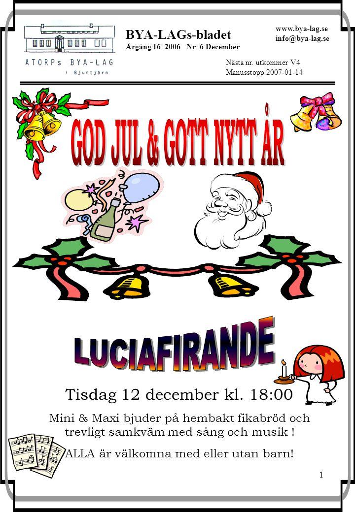 1 BYA-LAGs-bladet Årgång 16 2006 Nr 6 December Nästa nr. utkommer V4 Manusstopp 2007-01-14 www.bya-lag.se info@bya-lag.se Tisdag 12 december kl. 18:00