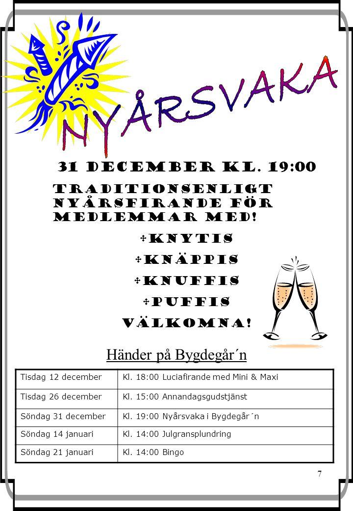 7 Händer på Bygdegår´n Tisdag 12 decemberKl. 18:00 Luciafirande med Mini & Maxi Tisdag 26 decemberKl. 15:00 Annandagsgudstjänst Söndag 31 decemberKl.