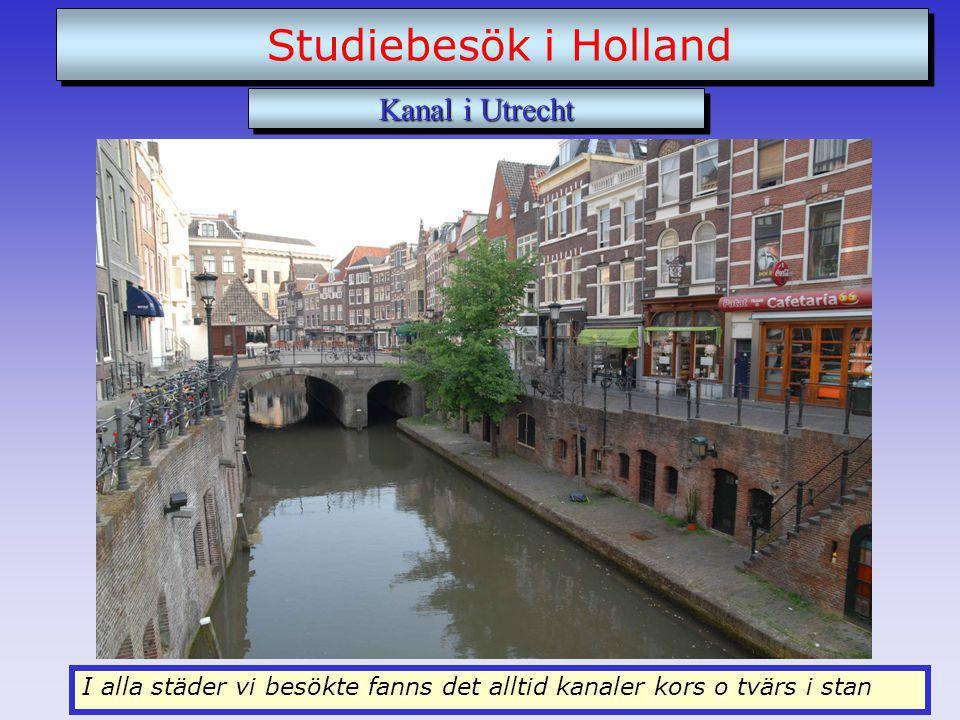 I alla städer vi besökte fanns det alltid kanaler kors o tvärs i stan Studiebesök i Holland Kanal i Utrecht