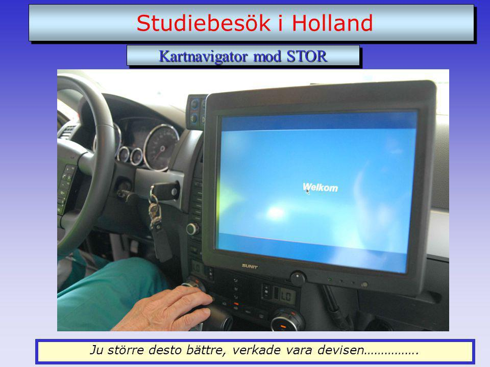 Ju större desto bättre, verkade vara devisen……………. Studiebesök i Holland Kartnavigator mod STOR