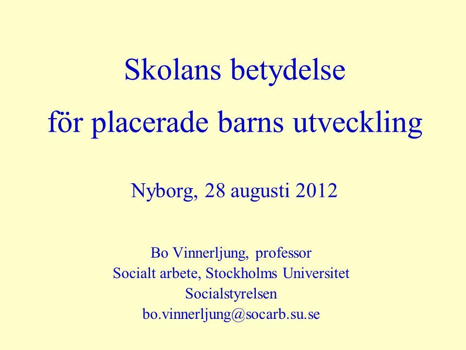 Skolans betydelse för placerade barns utveckling Nyborg, 28 augusti 2012 Bo Vinnerljung, professor Socialt arbete, Stockholms Universitet Socialstyrelsen bo.vinnerljung@socarb.su.se