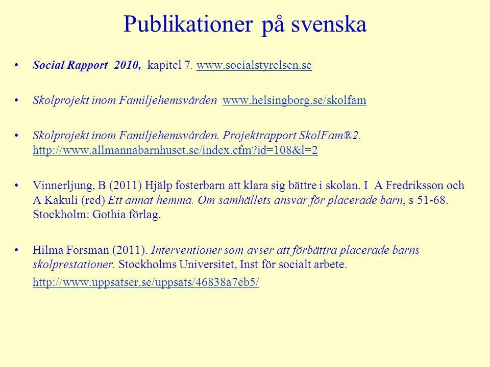 Publikationer på svenska Social Rapport 2010, kapitel 7. www.socialstyrelsen.sewww.socialstyrelsen.se Skolprojekt inom Familjehemsvården www.helsingbo