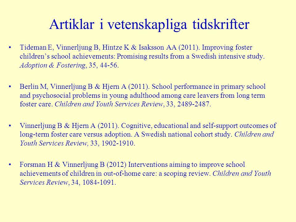 Artiklar i vetenskapliga tidskrifter Tideman E, Vinnerljung B, Hintze K & Isaksson AA (2011). Improving foster children's school achievements: Promisi