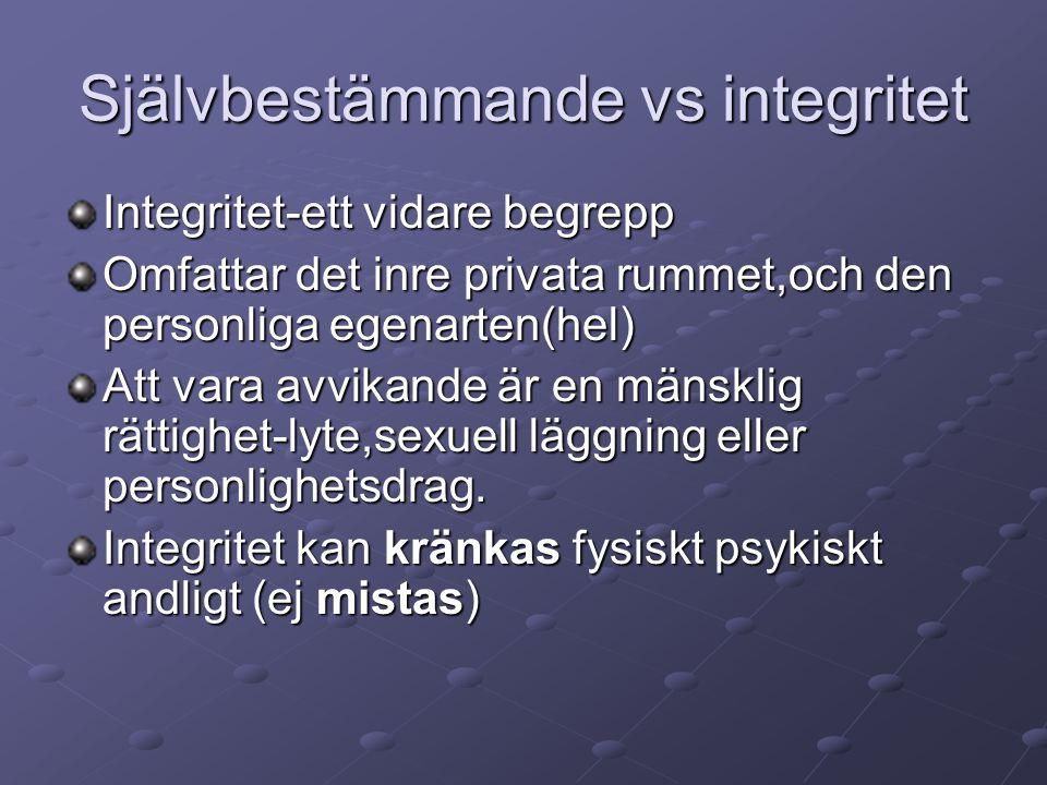 Självbestämmande vs integritet Integritet-ett vidare begrepp Omfattar det inre privata rummet,och den personliga egenarten(hel) Att vara avvikande är