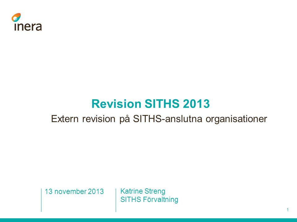 1 Katrine Streng SITHS Förvaltning 13 november 2013 Revision SITHS 2013 Extern revision på SITHS-anslutna organisationer