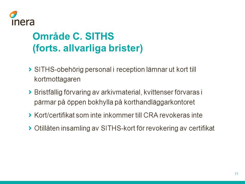 Område C. SITHS (forts. allvarliga brister) 11 SITHS-obehörig personal i reception lämnar ut kort till kortmottagaren Bristfällig förvaring av arkivma
