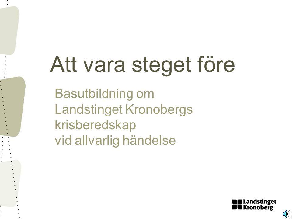 Basutbildning om Landstinget Kronobergs krisberedskap vid allvarlig händelse Att vara steget före