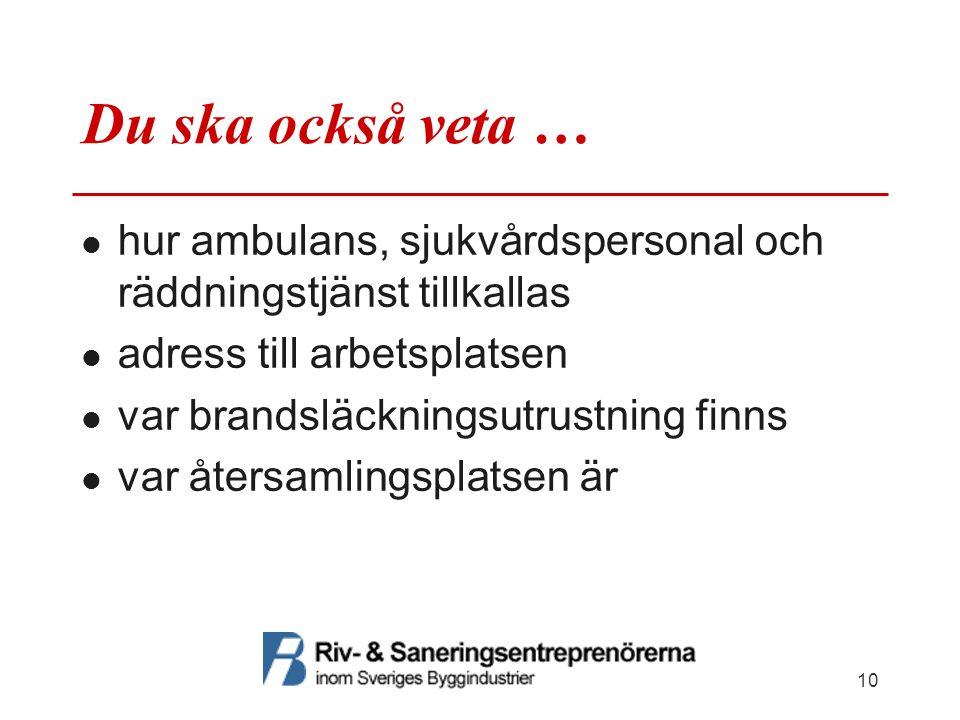 Du ska också veta … hur ambulans, sjukvårdspersonal och räddningstjänst tillkallas adress till arbetsplatsen var brandsläckningsutrustning finns var å