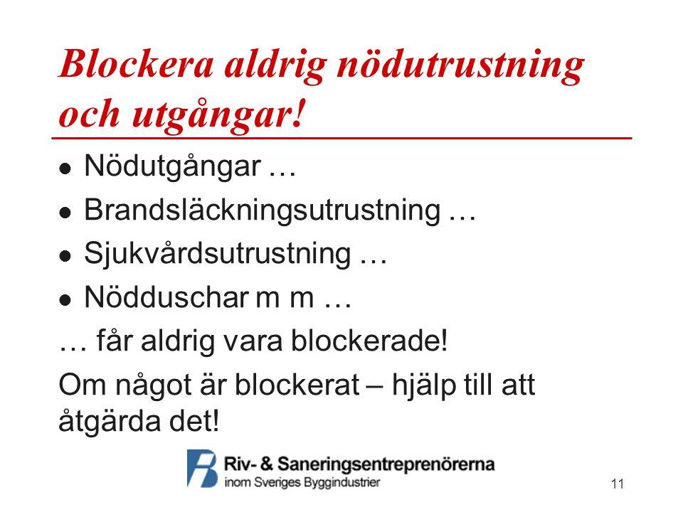 Blockera aldrig nödutrustning och utgångar! Nödutgångar … Brandsläckningsutrustning … Sjukvårdsutrustning … Nödduschar m m … … får aldrig vara blocker