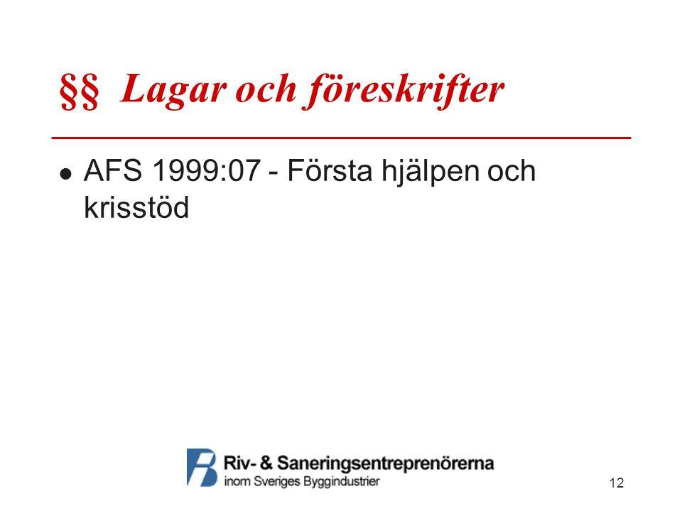 §§ Lagar och föreskrifter AFS 1999:07 - Första hjälpen och krisstöd 12