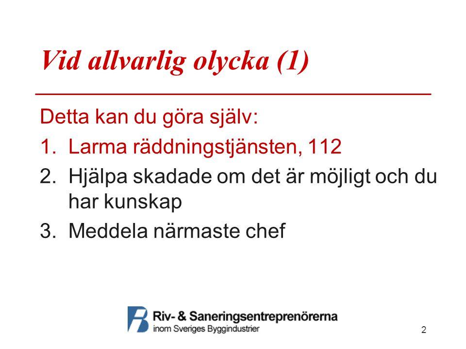 Vid allvarlig olycka (2) Med instruktioner från chef/arbetsledare kan du också hjälpa till med att: 4.