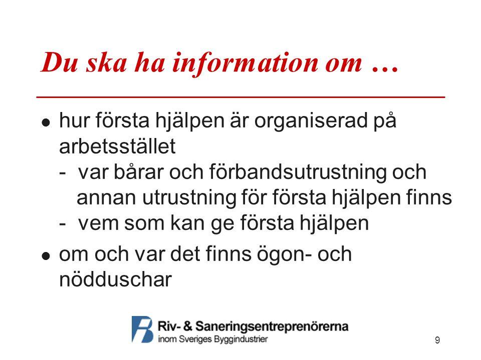 Du ska ha information om … hur första hjälpen är organiserad på arbetsstället - var bårar och förbandsutrustning och annan utrustning för första hjälp