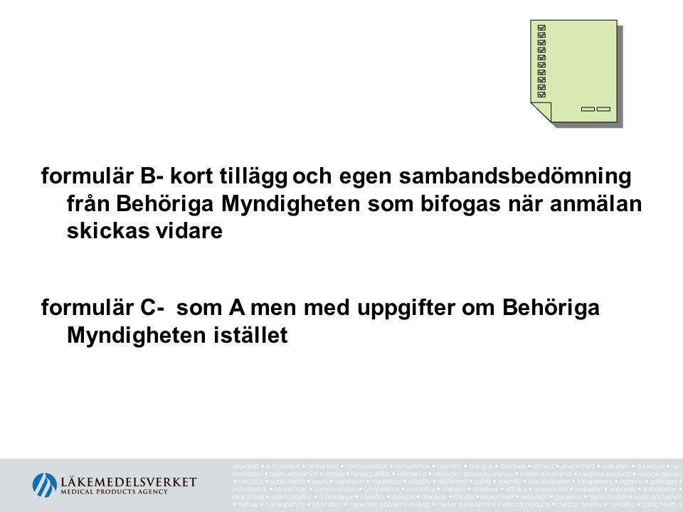 formulär B- kort tillägg och egen sambandsbedömning från Behöriga Myndigheten som bifogas när anmälan skickas vidare formulär C- som A men med uppgifter om Behöriga Myndigheten istället