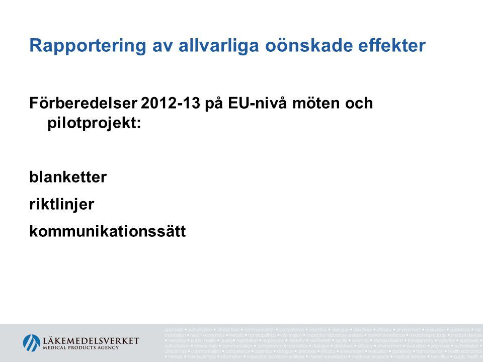Rapportering av allvarliga oönskade effekter Förberedelser 2012-13 på EU-nivå möten och pilotprojekt: blanketter riktlinjer kommunikationssätt