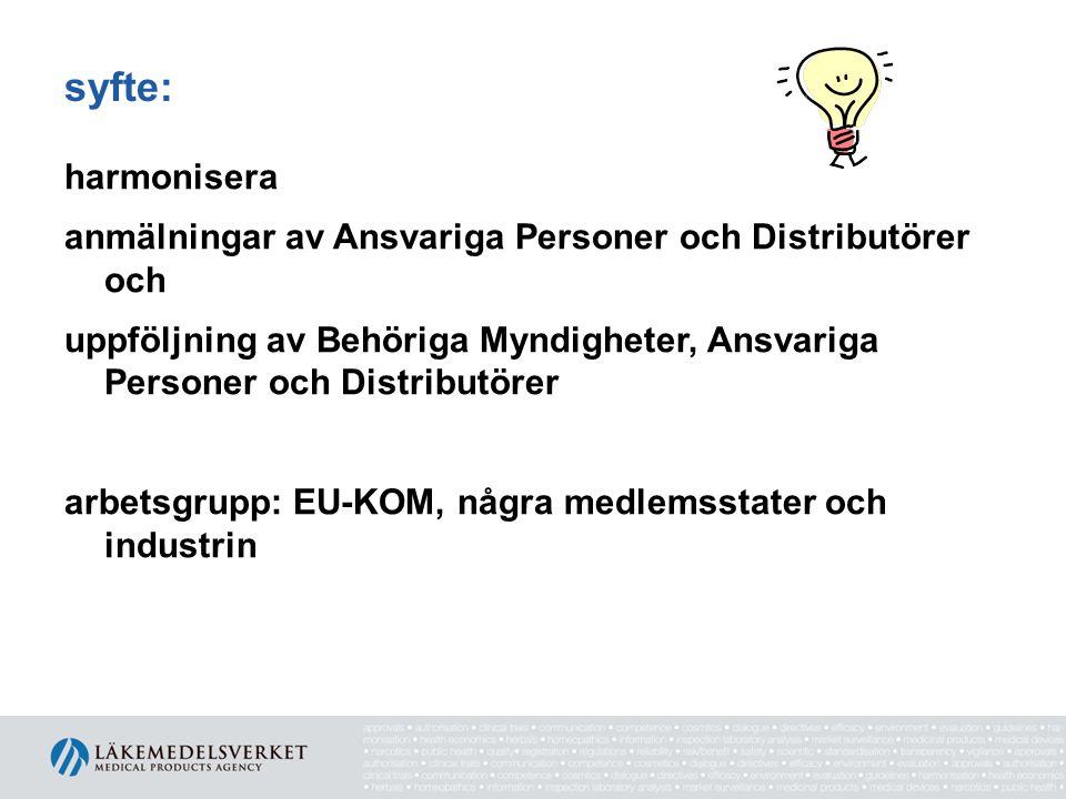 syfte: harmonisera anmälningar av Ansvariga Personer och Distributörer och uppföljning av Behöriga Myndigheter, Ansvariga Personer och Distributörer arbetsgrupp: EU-KOM, några medlemsstater och industrin