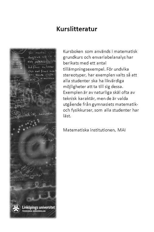 Kurslitteratur Kursboken som används i matematisk grundkurs och envariabelanalys har berikats med ett antal tillämpningsexempel. För undvika stereotyp