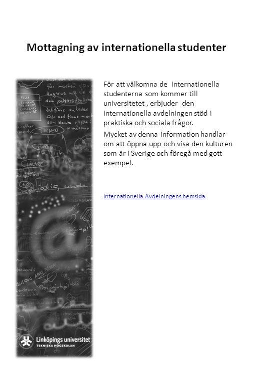 Mottagning av internationella studenter För att välkomna de internationella studenterna som kommer till universitetet, erbjuder den Internationella av