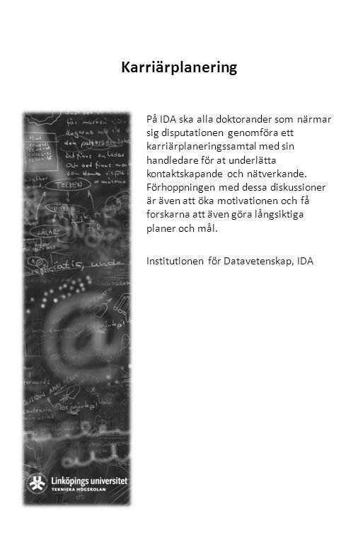 Karriärplanering På IDA ska alla doktorander som närmar sig disputationen genomföra ett karriärplaneringssamtal med sin handledare för at underlätta k