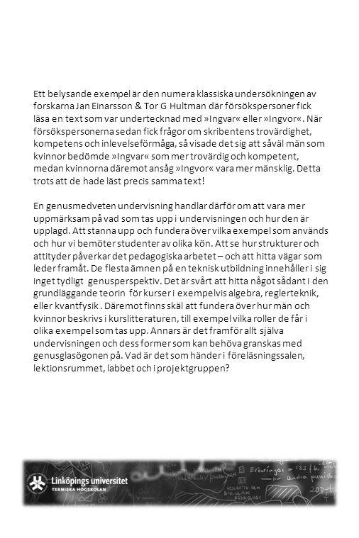 Ett belysande exempel är den numera klassiska undersökningen av forskarna Jan Einarsson & Tor G Hultman där försökspersoner fick läsa en text som var