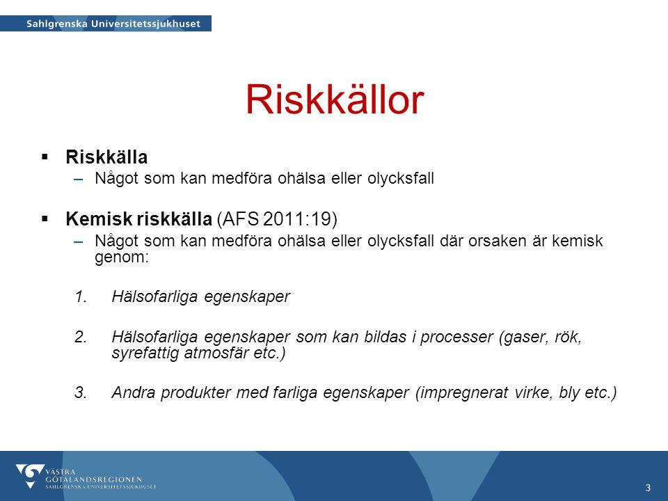 Riskkällor  Riskkälla –Något som kan medföra ohälsa eller olycksfall  Kemisk riskkälla (AFS 2011:19) –Något som kan medföra ohälsa eller olycksfall