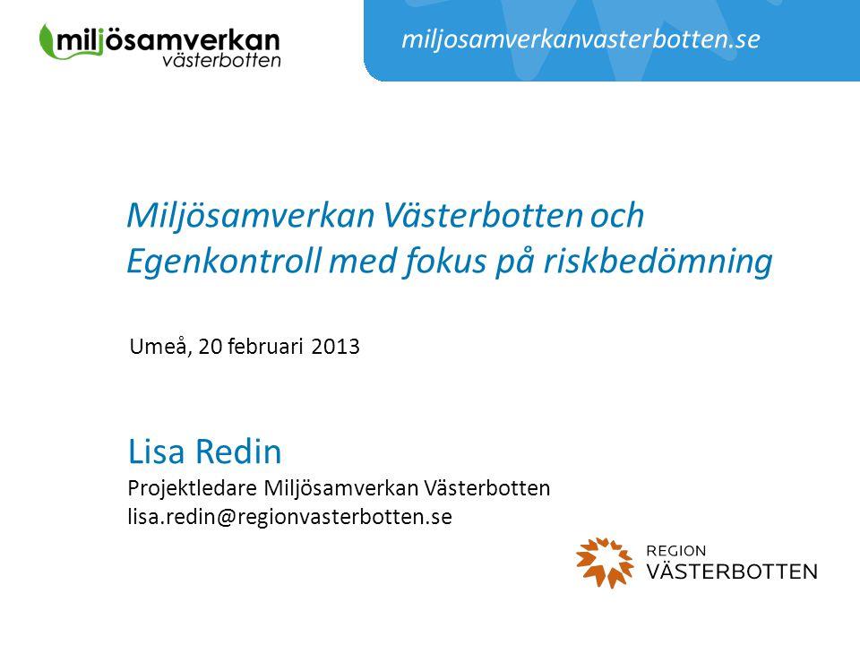 Miljösamverkan Västerbotten och Egenkontroll med fokus på riskbedömning Lisa Redin Projektledare Miljösamverkan Västerbotten lisa.redin@regionvasterbo