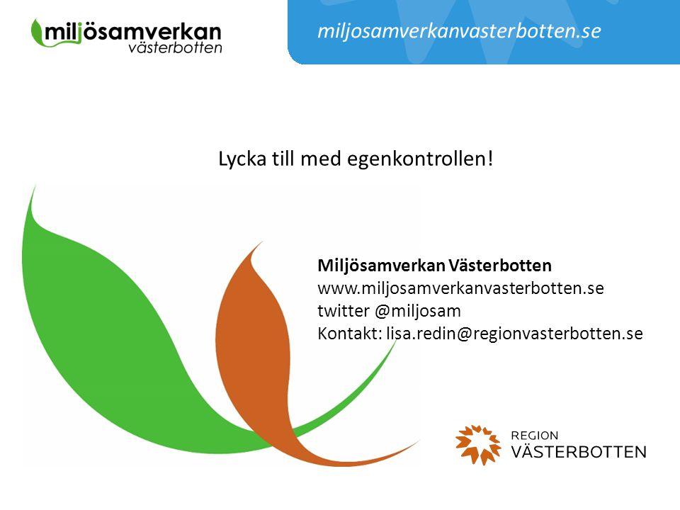 Miljösamverkan Västerbotten www.miljosamverkanvasterbotten.se twitter @miljosam Kontakt: lisa.redin@regionvasterbotten.se miljosamverkanvasterbotten.s
