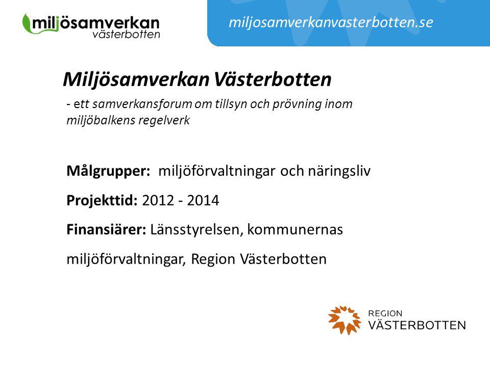 miljosamverkanvasterbotten.se Miljösamverkan Västerbotten - ett samverkansforum om tillsyn och prövning inom miljöbalkens regelverk Målgrupper: miljöf
