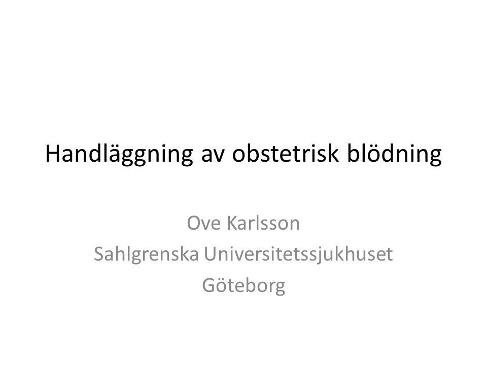 Handläggning av obstetrisk blödning Ove Karlsson Sahlgrenska Universitetssjukhuset Göteborg