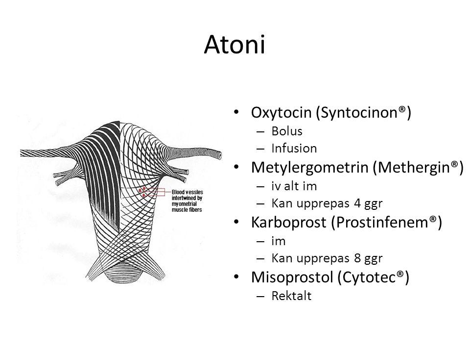 Atoni Oxytocin (Syntocinon®) – Bolus – Infusion Metylergometrin (Methergin®) – iv alt im – Kan upprepas 4 ggr Karboprost (Prostinfenem®) – im – Kan up