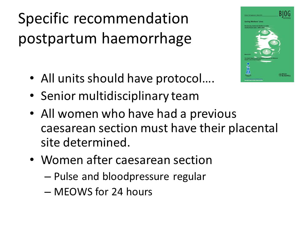 Specific recommendation postpartum haemorrhage All units should have protocol…. Senior multidisciplinary team All women who have had a previous caesar