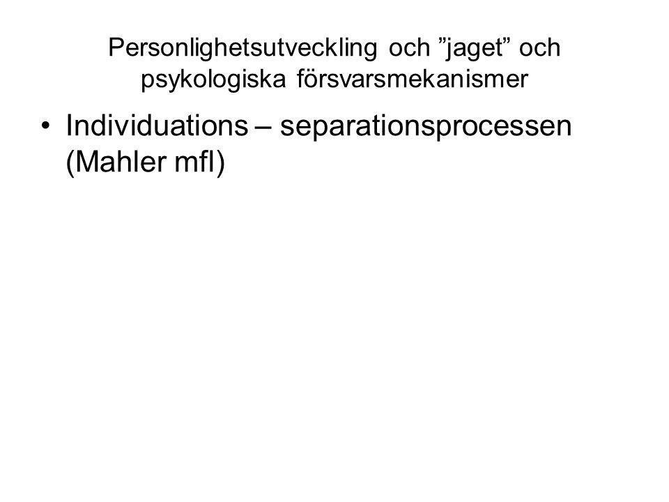 """Personlighetsutveckling och """"jaget"""" och psykologiska försvarsmekanismer Individuations – separationsprocessen (Mahler mfl)"""
